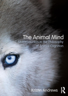 The Animal Mind : An Introduction to the Philosophy of Animal Cognition, Paperback / softback Book