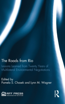 The Roads from Rio : Lessons Learned from Twenty Years of Multilateral Environmental Negotiations, Hardback Book