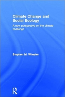 Climate Change and Social Ecology : A New Perspective on the Climate Challenge, Hardback Book
