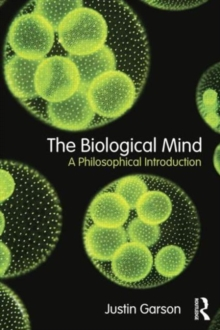 The Biological Mind : A Philosophical Introduction, Paperback / softback Book