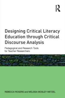Designing Critical Literacy Education through Critical Discourse Analysis : Pedagogical and Research Tools for Teacher-Researchers, Paperback / softback Book