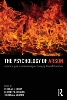 The Psychology of Arson : A Practical Guide to Understanding and Managing Deliberate Firesetters, Paperback Book
