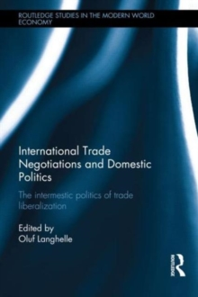 International Trade Negotiations and Domestic Politics : The Intermestic Politics of Trade Liberalization, Hardback Book