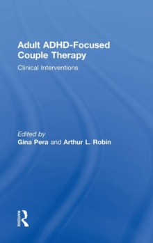 Adult ADHD-Focused Couple Therapy : Clinical Interventions, Hardback Book