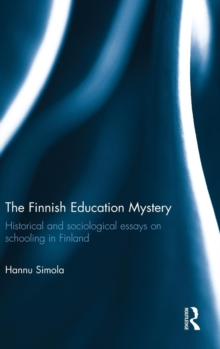 The Finnish Education Mystery : Historical and sociological essays on schooling in Finland, Hardback Book