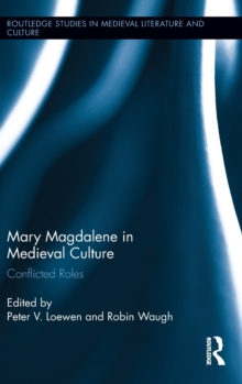 Mary Magdalene in Medieval Culture : Conflicted Roles, Hardback Book