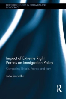 Impact of Extreme Right Parties on Immigration Policy : Comparing Britain, France and Italy, Hardback Book