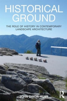 Historical Ground : The role of history in contemporary landscape architecture, Paperback / softback Book