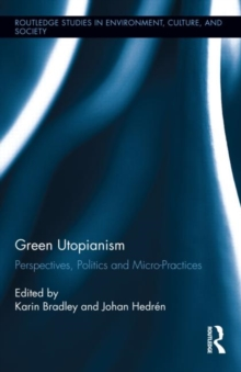 Green Utopianism : Perspectives, Politics and Micro-Practices, Hardback Book