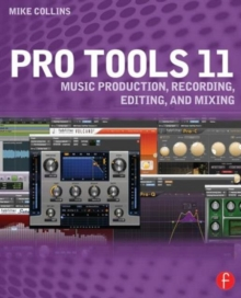 Pro Tools 11 : Music Production, Recording, Editing, and Mixing, Paperback Book