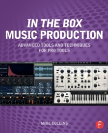In the Box Music Production: Advanced Tools and Techniques for Pro Tools, Paperback / softback Book