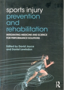 Sports Injury Prevention and Rehabilitation : Integrating Medicine and Science for Performance Solutions, Paperback Book