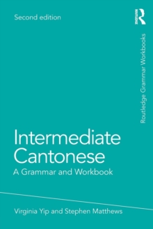Intermediate Cantonese : A Grammar and Workbook, Paperback / softback Book
