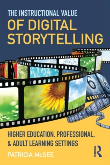 The Instructional Value of Digital Storytelling : Higher Education, Professional, and Adult Learning Settings, Paperback / softback Book