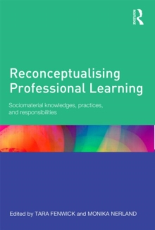 Reconceptualising Professional Learning : Sociomaterial knowledges, practices and responsibilities, Paperback / softback Book