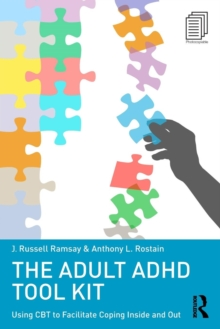 The Adult ADHD Tool Kit : Using CBT to Facilitate Coping Inside and Out, Paperback / softback Book