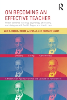 On Becoming an Effective Teacher : Person-centered teaching, psychology, philosophy, and dialogues with Carl R. Rogers and Harold Lyon, Paperback / softback Book