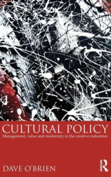 Cultural Policy : Management, Value & Modernity in the Creative Industries, Hardback Book