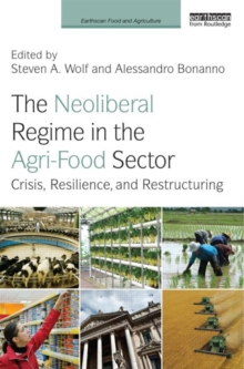 The Neoliberal Regime in the Agri-Food Sector : Crisis, Resilience, and Restructuring, Hardback Book