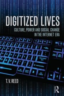 Digitized Lives : Culture, Power, and Social Change in the Internet Era, Paperback Book