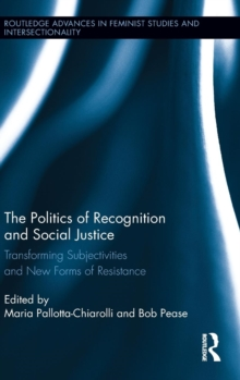 The Politics of Recognition and Social Justice : Transforming Subjectivities and New Forms of Resistance, Hardback Book