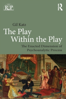 The Play Within the Play: The Enacted Dimension of Psychoanalytic Process, Paperback / softback Book