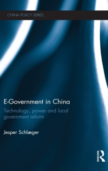 E-Government in China : Technology, Power and Local Government Reform, Hardback Book