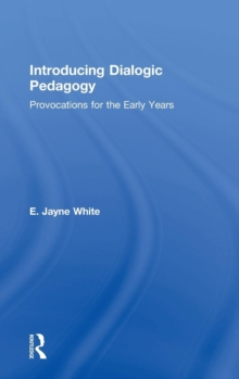 Introducing Dialogic Pedagogy : Provocations for the Early Years, Hardback Book