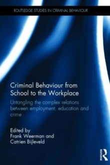 Criminal Behaviour from School to the Workplace : Untangling the Complex Relations Between Employment, Education and Crime, Hardback Book