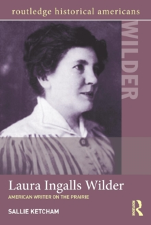 Laura Ingalls Wilder : American Writer on the Prairie, Paperback / softback Book