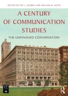 A Century of Communication Studies : The Unfinished Conversation, Paperback / softback Book