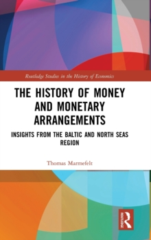 The History of Money and Monetary Arrangements : Insights from the Baltic and North Seas Region, Hardback Book