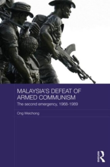 Malaysia's Defeat of Armed Communism : The Second Emergency, 1968-1989, Hardback Book