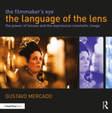 The Filmmaker's Eye: The Language of the Lens : The Power of Lenses and the Expressive Cinematic Image, Paperback Book