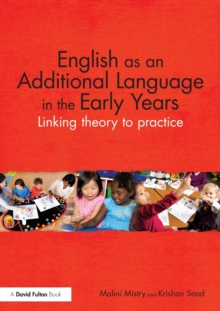 English as an Additional Language in the Early Years : Linking theory to practice, Paperback / softback Book