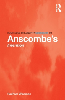 Routledge Philosophy GuideBook to Anscombe's Intention, Paperback / softback Book