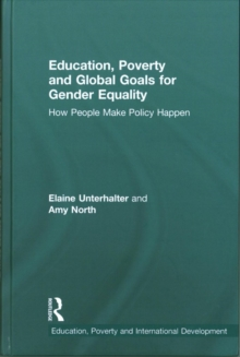 Education, Poverty and Global Goals for Gender Equality : How People Make Policy Happen, Hardback Book