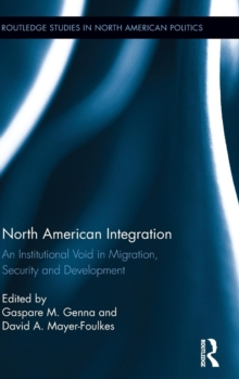 North American Integration : An Institutional Void in Migration, Security and Development, Hardback Book