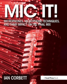 Mic It! : Microphones, Microphone Techniques, and Their Impact on the Final Mix, Paperback Book