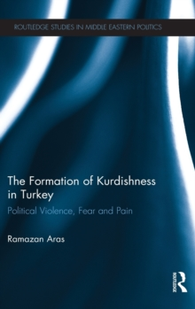 The Formation of Kurdishness in Turkey : Political Violence, Fear and Pain, Hardback Book