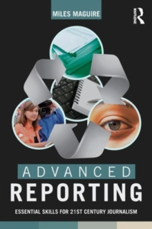 Advanced Reporting : Essential Skills for 21st Century Journalism, Paperback / softback Book