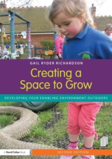 Creating a Space to Grow : Developing your enabling environment outdoors, Paperback / softback Book