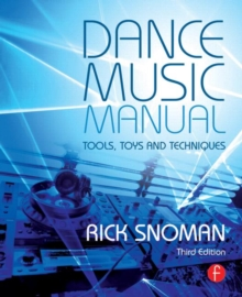 Dance Music Manual : Tools, Toys, and Techniques, Paperback Book