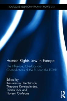 Human Rights Law in Europe : The Influence, Overlaps and Contradictions of the EU and the ECHR, Hardback Book