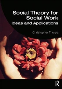 Social Theory for Social Work : Ideas and Applications, Paperback Book