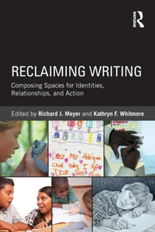 Reclaiming Writing : Composing Spaces for Identities, Relationships, and Actions, Paperback / softback Book