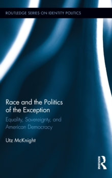 Race and the Politics of the Exception : Equality, Sovereignty, and American Democracy, Hardback Book