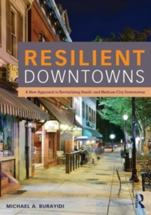 Resilient Downtowns : A New Approach to Revitalizing Small- and Medium-City Downtowns, Paperback / softback Book