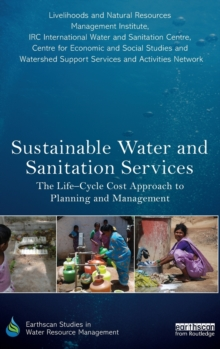 Sustainable Water and Sanitation Services : The Life-Cycle Cost Approach to Planning and Management, Hardback Book