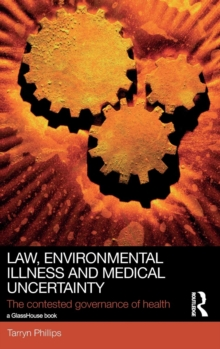Law, Environmental Illness and Medical Uncertainty : The Contested Governance of Health, Hardback Book